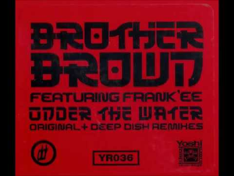 Brother Brown Featuring Frank'ee - Under The Water (Deep Dish Underpressure Remix)