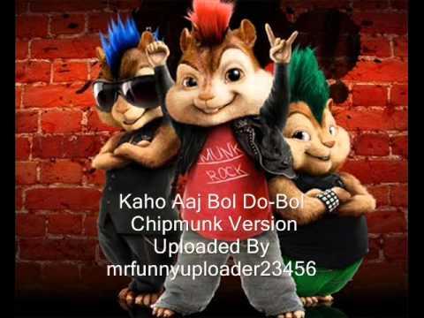 Kaho Aaj Bol do-Bol ! Chipmunk Version