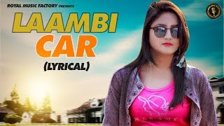 Lambi Car ( Lyrical )  Mithu Dhukia, Mahinder Nokhi, Pooja Punjabn  New Haryanavi Songs 2019