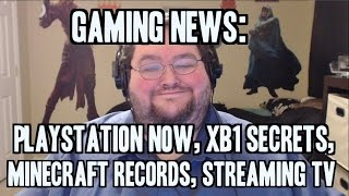 GamingNews- Greg Quits Ign, Playstation Now Subscription, Xb1 Secrets