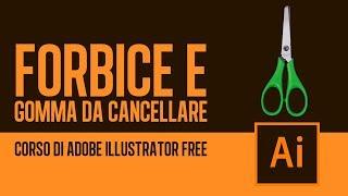 #14 Come usare lo strumento GOMMA e FORBICI in Adobe Illustrator - Corso gratuito di Illustrator