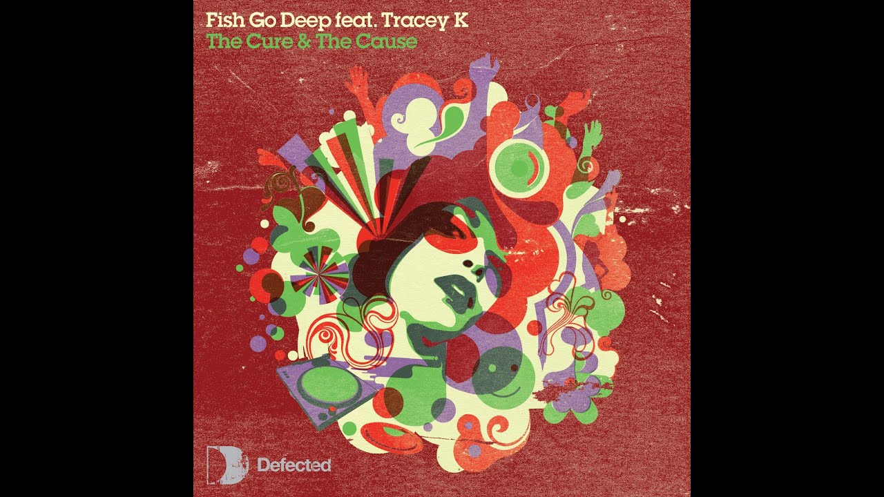 Download Fish Go Deep & Tracey K -The Cure & The Cause (Dennis Ferrer Remix) [Full Length] 2006