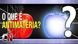 O que é Anti Matéria? Boa explicação