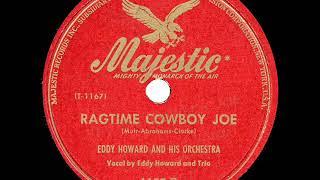 1947 HITS ARCHIVE: Ragtime Cowboy Joe - Eddy Howard