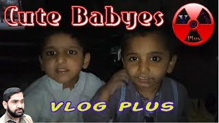 Cute Babyes || Today's Vlog || By Vlog Plus