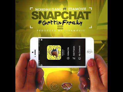 "Ncredible Gang ft. ItsaMovie ""Snapchat (#GettinFreaky)"""