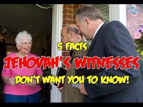 5 FACTS JEHOVAH'S WITNESSES DON'T WANT YOU TO KNOW !!!
