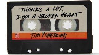 Thanks A Lot I Got A Broken Heart - Tim Timebomb