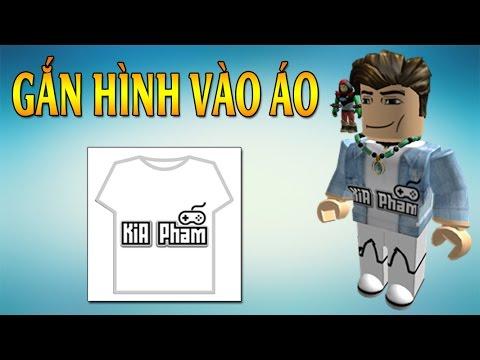 Hướng Dẫn Cach Gắn Hinh Vao Ao T Shirt Trong Roblox Kia Phạm
