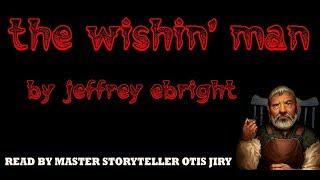 """THE WISHING MAN"" by JEFFREY EBRIGHT |  The Otis Jiry Channel"