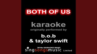 Both of Us (Originally Performed By B.O.B & Taylor Swift) (Karaoke Audio Version)