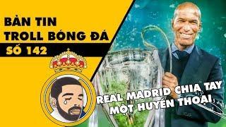 Bản tin Troll Bóng Đá số 142: HLV Zidane bất ngờ chia tay Real Madrid trên đỉnh cao vinh quang
