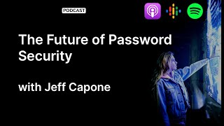 The Future of Password Security | The Cybrary Podcast Ep. 54