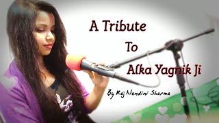A Tribute To Alka Yagnik Ji   By Raj Nandini Sharma   Live Session   Birthday Tribute   2018