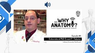 Podcast ...Why Anatomy ? | Episodio #8 | Entrevista al PhD Ernest F. Talarico