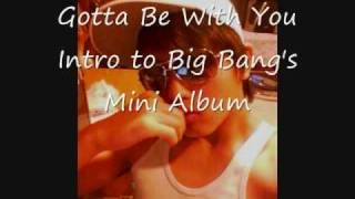 Gotta Be With You (Intro) Big Bang