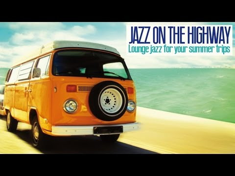2 Hours Music Non Stop - Jazz on the Highway ( Lounge Acid Jazz for Your Trips )