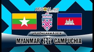 Trực Tiếp : Myanmar vs Campuchia . AFF CUP 2018