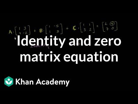 Identity and zero matrix equation | Matrices | Precalculus | Khan Academy