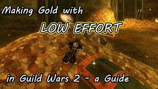 Making Gold with LOW EFFORT in Guild Wars 2 - a Guide 2019-2020