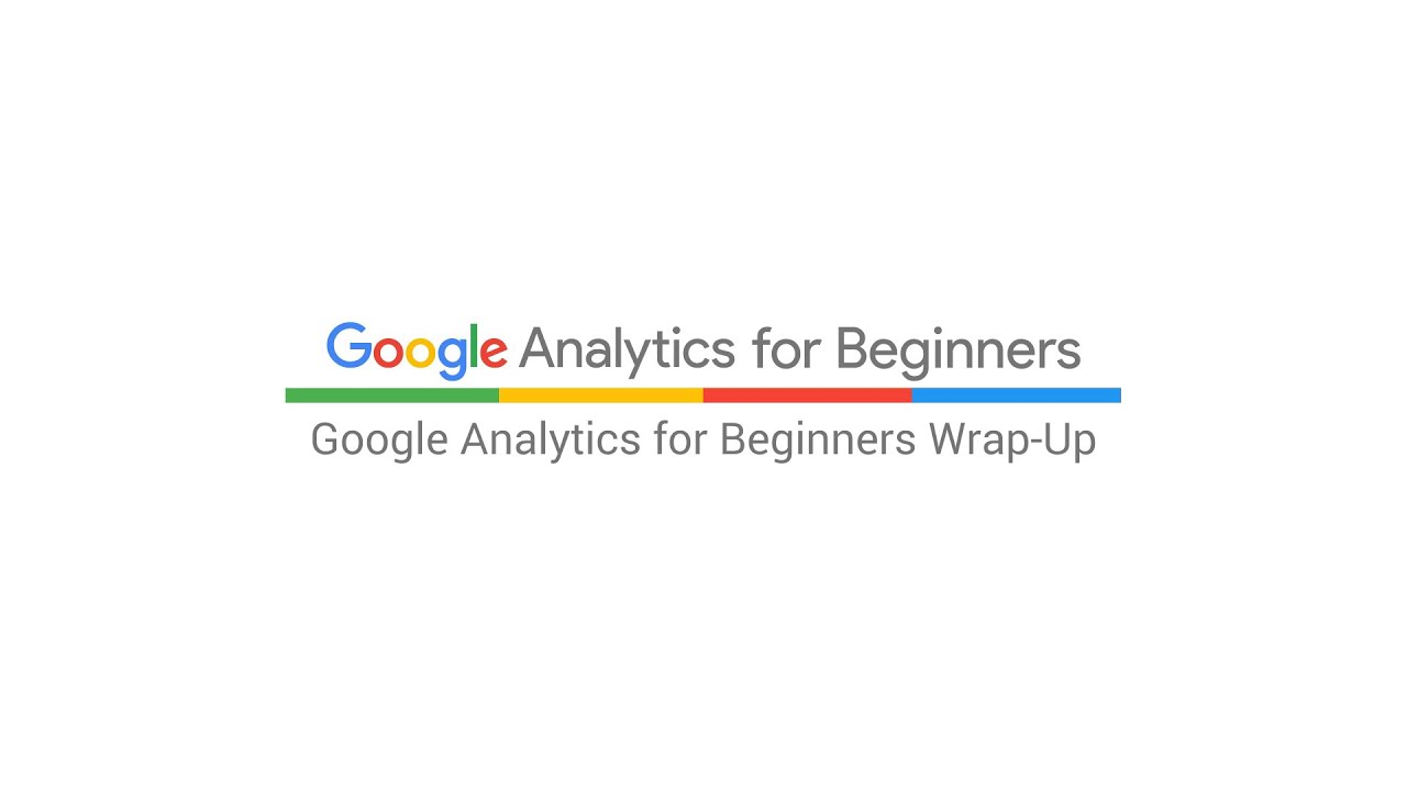 Google Analytics for Beginners Wrap-Up (3:42)