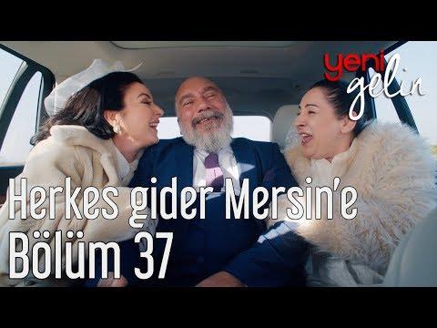 Yeni Gelin 37. Bölüm - Herkes Gider Mersin'e
