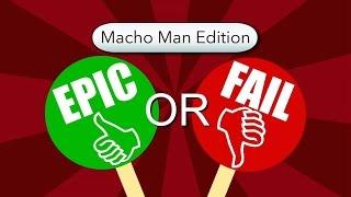Epic or Fail: Macho Man Edition