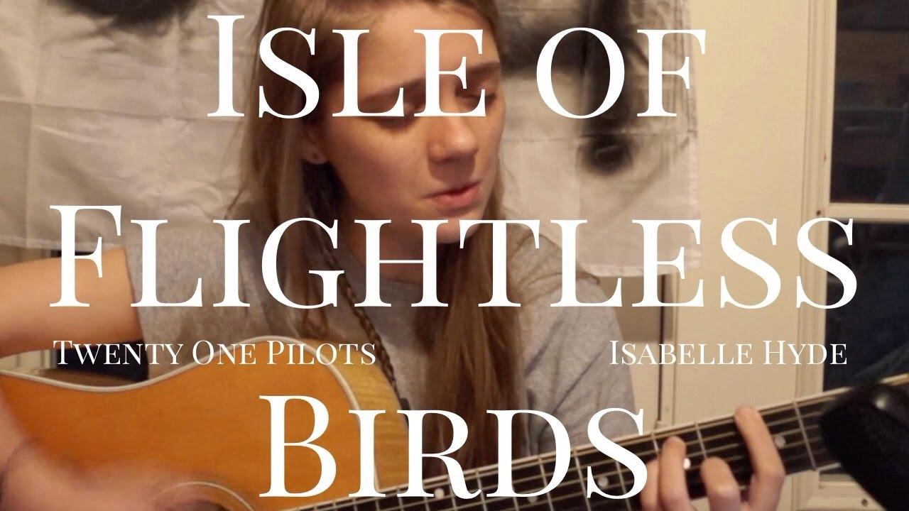 Isle of Flightless Birds (written by Twenty One Pilots)