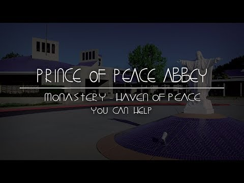 Prince of Peace Abbey - Monastery - Haven of Peace You Can Help