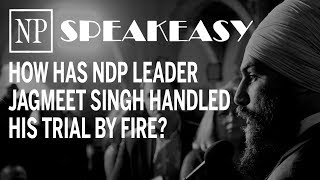 Speakeasy: How has NDP leader Jagmeet Singh handled his trial by fire?