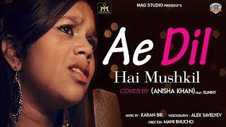Ae Dil Hai Mushkil Cover By Anisha Khan, Mag Studio Cover Songs 2019