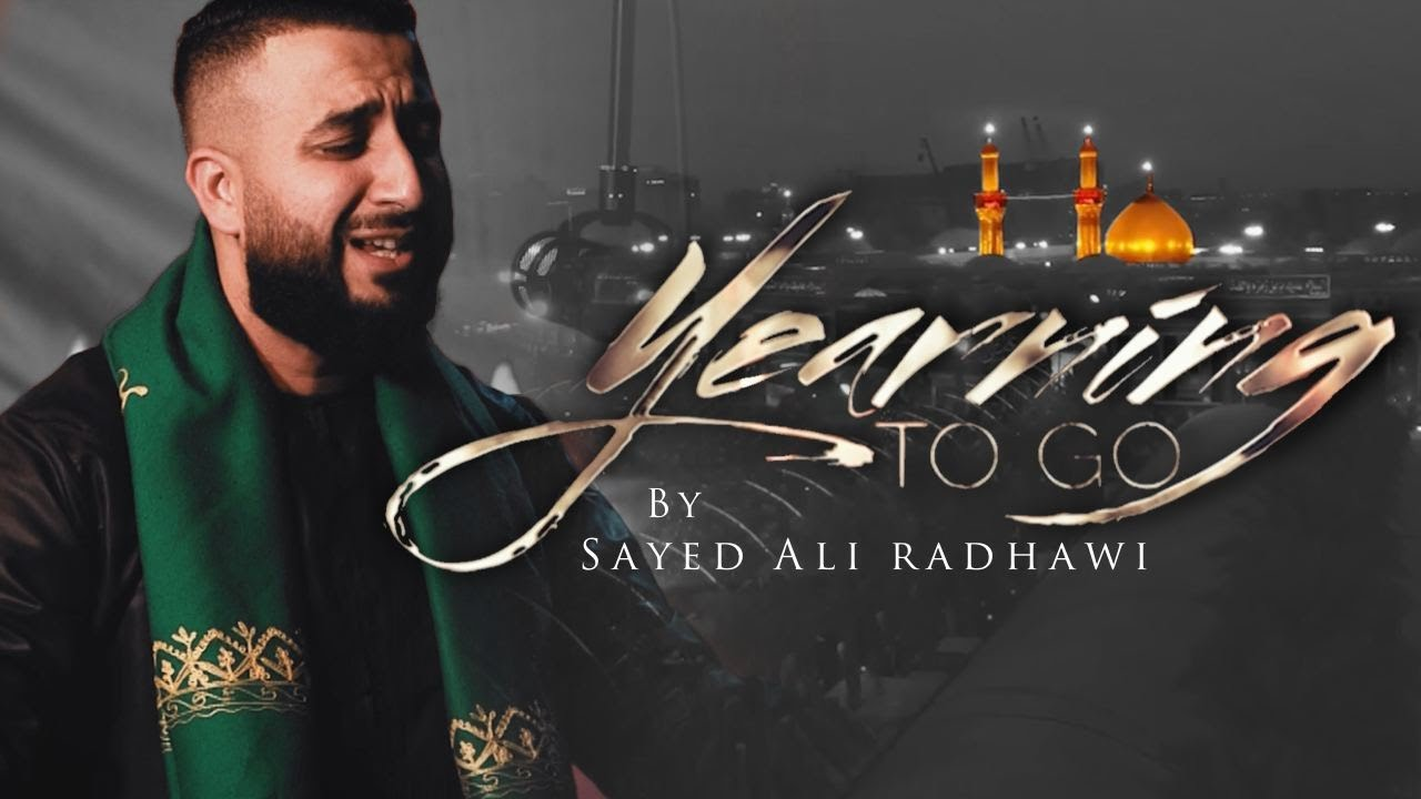 Sayed Ali Radhawi | Yearning To Go | Arbaeen 1442-2020 | English Latmiya