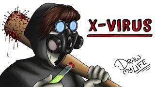 X-VIRUS    Draw My Life