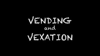 Vending and Vexation [School Project]