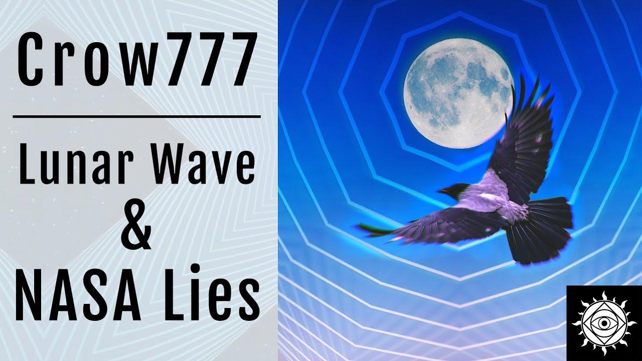 Crrow777 | Lunar Wave, NASA Lies, & Alchemy of Self Development