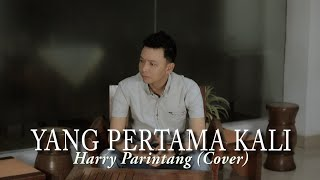 YANG PERTAMA KALI PANCE PONDAAG - HARRY PARINTANG (COVER)