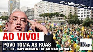 AO VIVO: POVO TOMA AS RUAS DO RIO POR IMPEACHMENT DE GILMAR, STF, 2ª INSTÂNCIA, DEFESA DE BOLSONARO