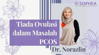 Tiada Ovulasi dalam Masalah PCOS | Dr Norazlin Rosli
