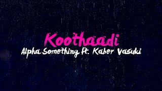 Koothaadi - Alpha Something ft. Kaber Vasuki