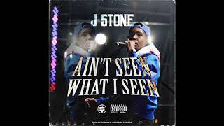 J Stone - Ain't Seen What I Seen