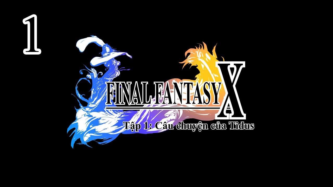 [Vietsub] – Final fantasy X HD – Tập 1: Câu chuyện của Tidus