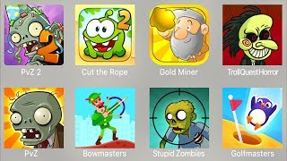 PVZ 2,Cut Rope 2,Gold Miner,Troll Quest Horror,PVZ,Bowmasters,Stupid Zombies,Bouncemasters