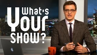 Chris Hayes, 'What's Your Show'