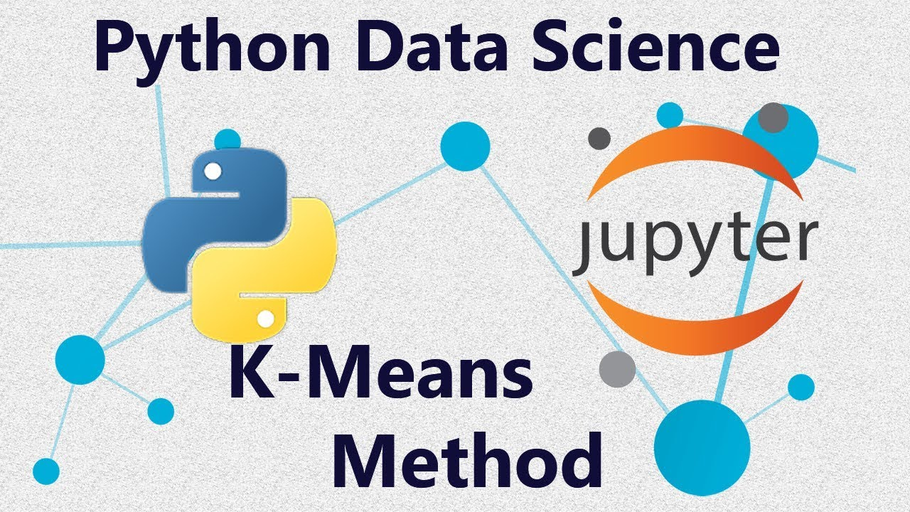 K-Means Clustering - Methods using Scikit-learn in Python - Tutorial 23 in  Jupyter Notebook