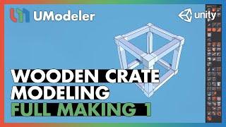 Wooden Crate : Modeling 1/8 - UModeler Full Making Video