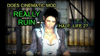 Does Cinematic Mod REALLY Ruin Half-Life 2?