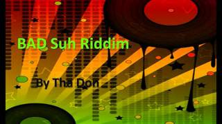Download Bad Suh Riddim mixed by Tha Don MP3 song and Music Video