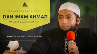 Kisah Imam Ahmad Dan Penjual Roti - Ustadz Dr Khal