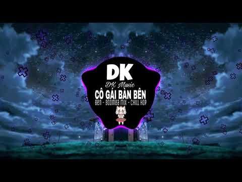CÔ GÁI BÀN BÊN (Đen X BoomBa Mix X Chill Hop Version)