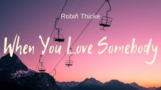Robin Thicke - When You Love Somebody (lyrics)